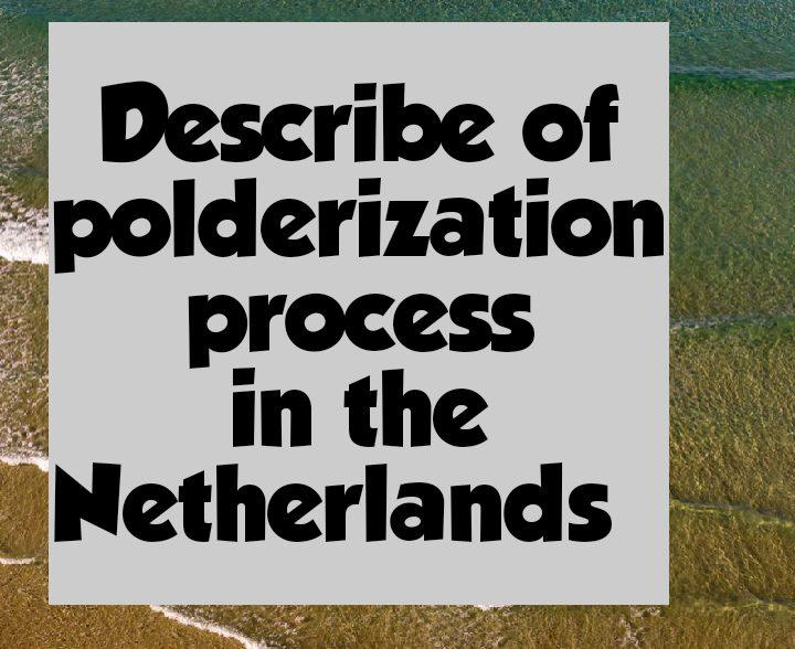 Describe polderization process in Netherlands