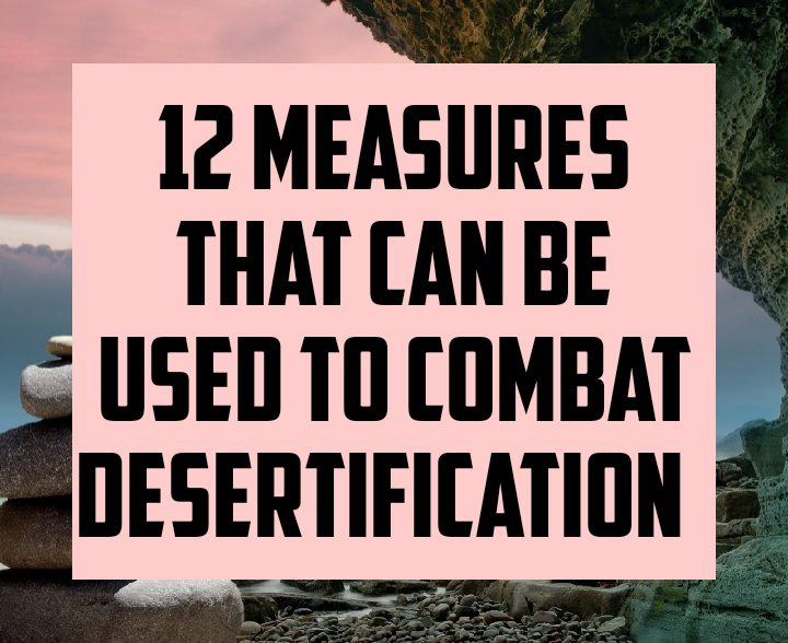 12 measures that can be used to combat desertification