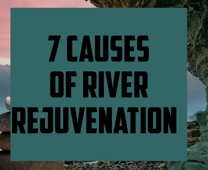 7 causes of river rejuvenation