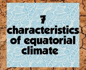 7 characteristics of equatorial climate