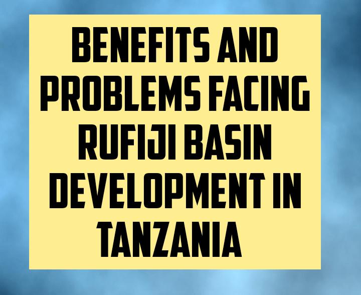 Benefits and problems facing rufiji basin development in Tanzania