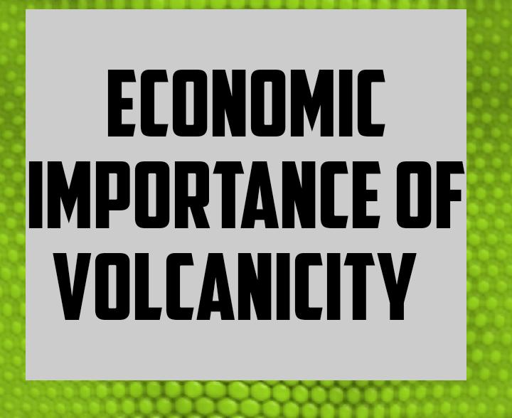 Economic importance of volcanicity