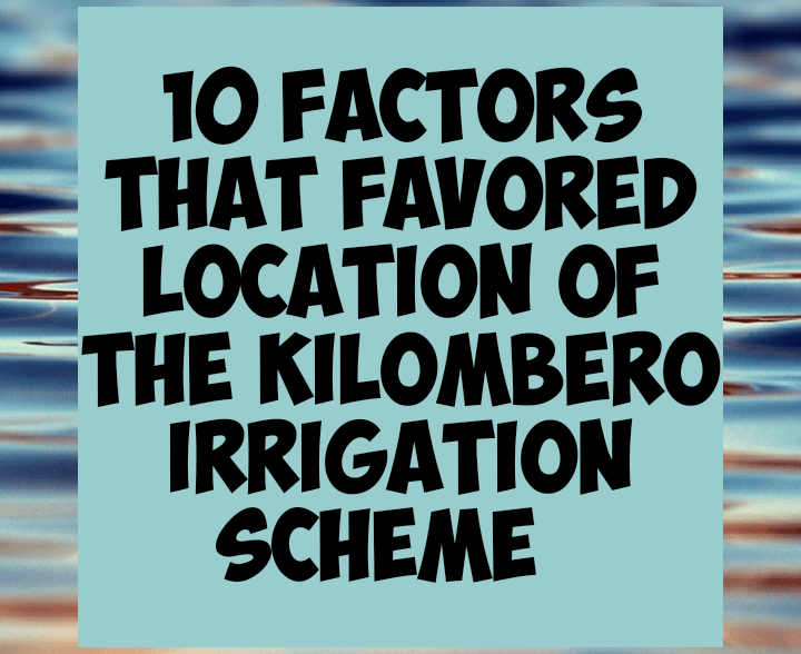 10 factors that favor the location of the kilombero irrigation scheme