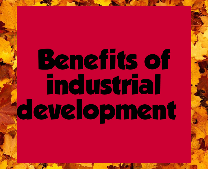 Benefits of industrial development