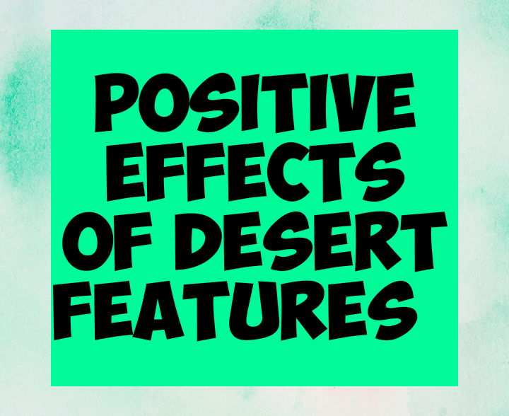 Positive effects of desert features