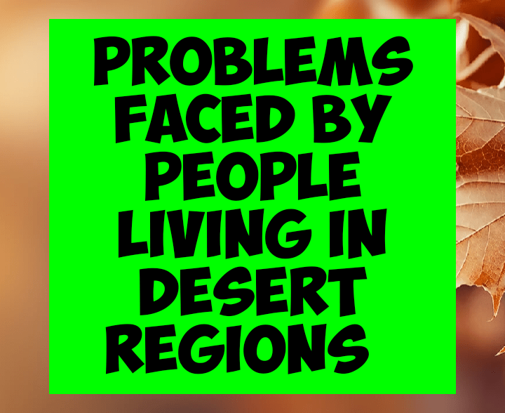 Problems faced by people living in desert regions