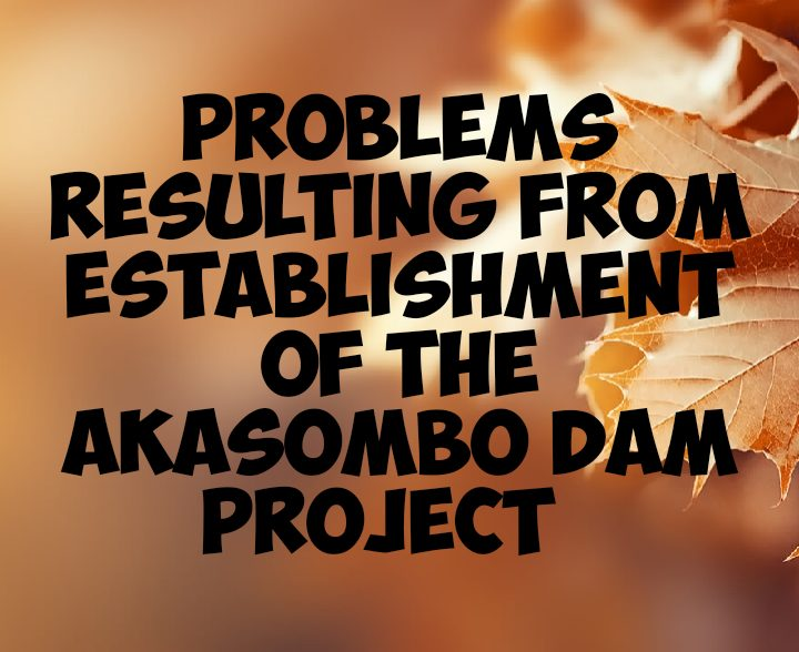 Problems resulting from establishment of akasombo dam project