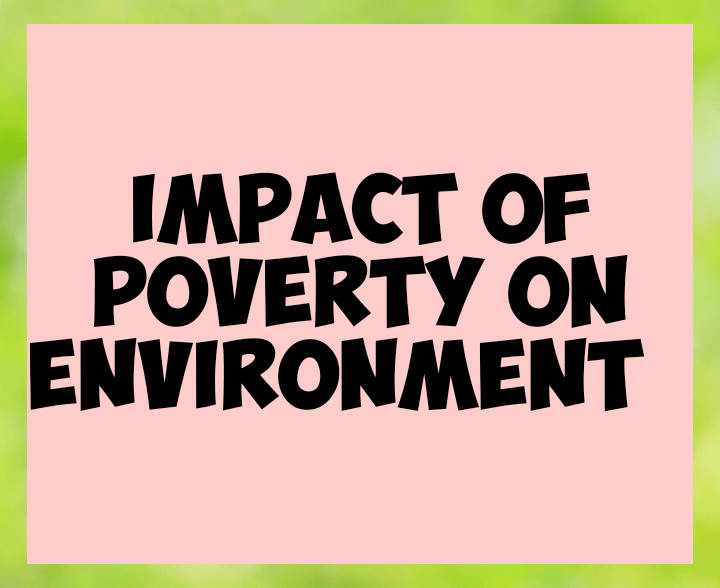 Impact of poverty on environment