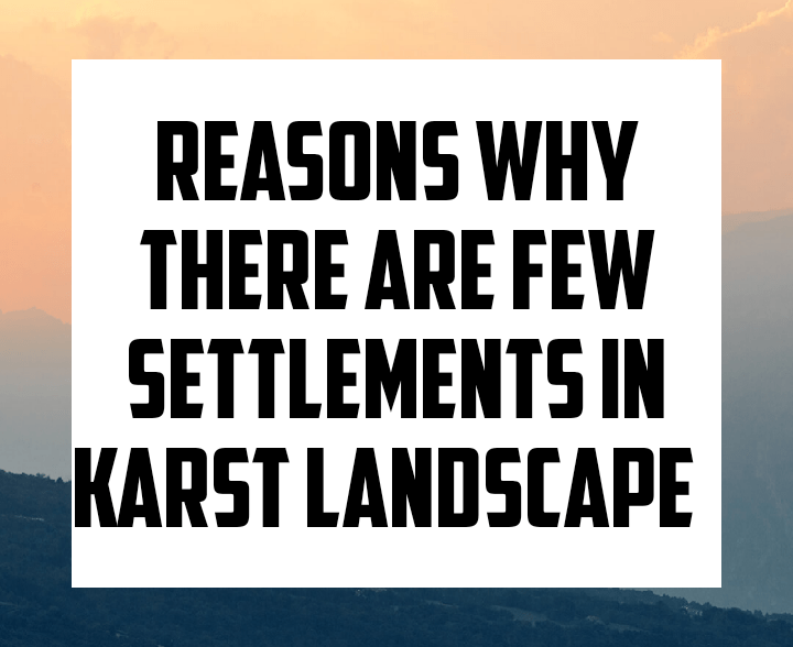 Reasons why there are few settlements in karst landscape