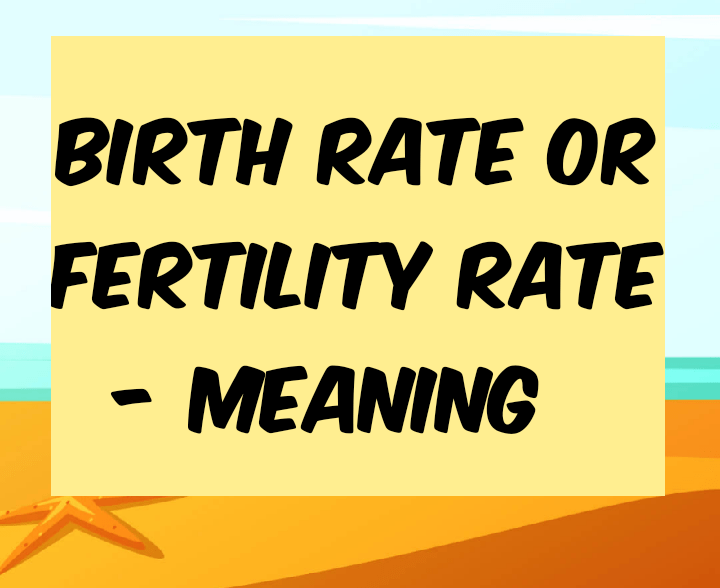 birth rate or fertility rate - meaning