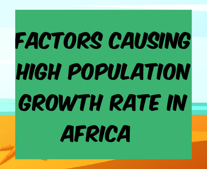 Factors causing high population growth rate in Africa