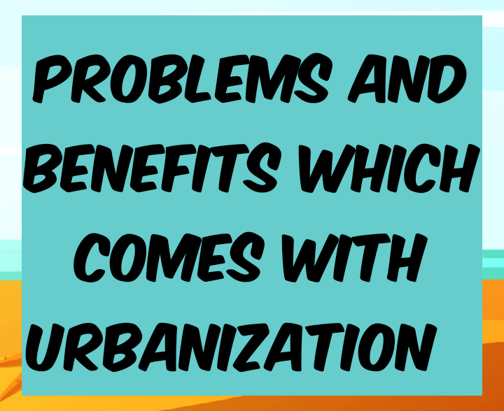 Problems and benefits which comes with urbanization