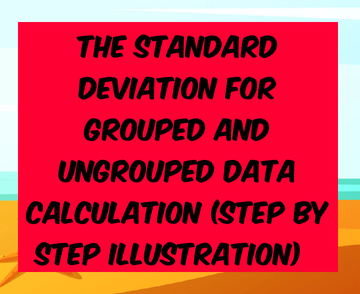The standard deviation for grouped and ungrouped data calculation (step by step illustration)