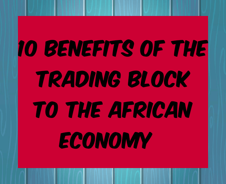 10 Benefits of the trading block to the African economy