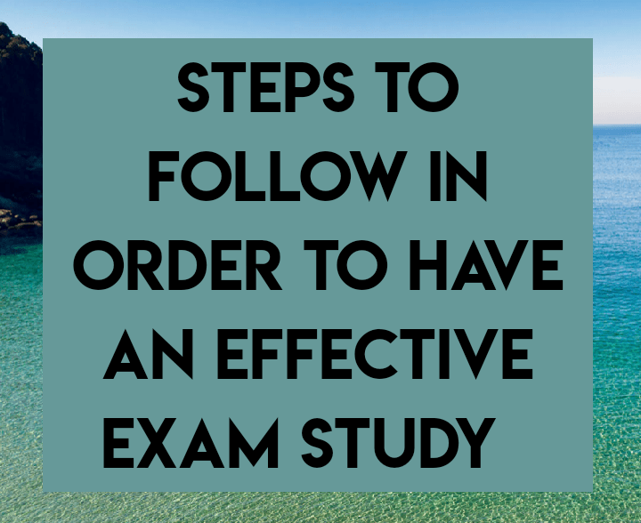 Steps to follow in order to have an effective exam study