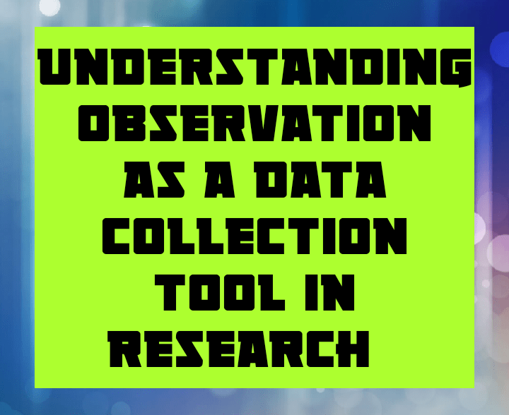 Understanding observation as data collection tool in research