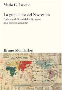 La geopolitica del Novecento. Dai Grandi Spazi delle dittature alla decolonizzazione