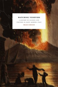 Watching Vesuvius: A History of Science and Culture in Early Modern Italy