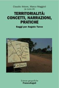 Territorialità: concetti, narrazioni, pratiche. Saggi per Angelo Turco