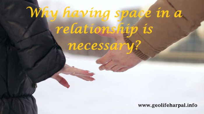 Why having space in a relationship is necessary?