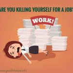 ARE YOU KILLING YOURSELF FOR A JOB?