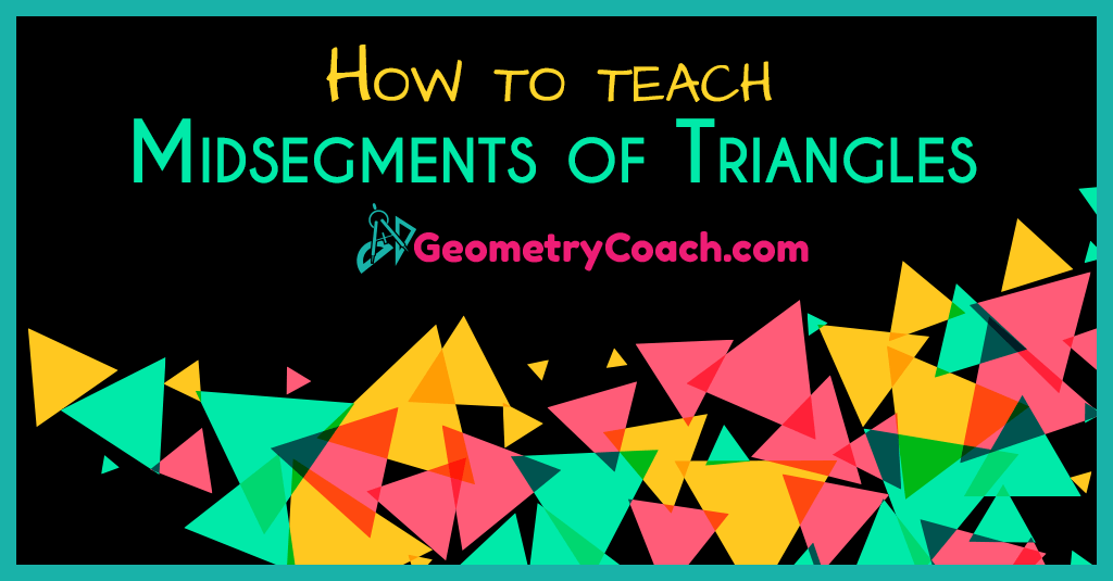 Midsegments Of Triangles Fb3 Geometrycoach Com