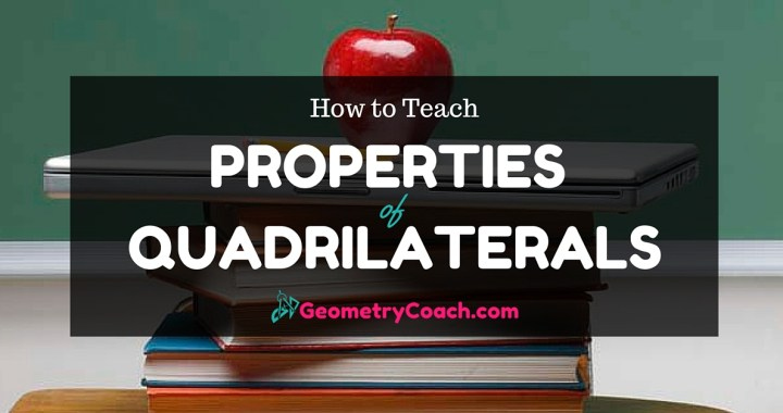 How to Teach the Properties of Quadrilaterals