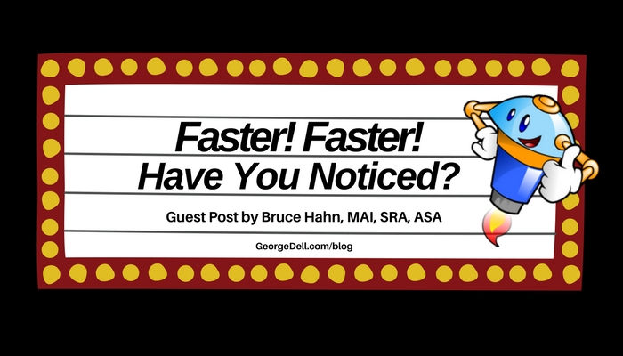 Faster! Faster! Have You Notice? Guest blog post by Bruce Hahn, MAI, SRA, ASA