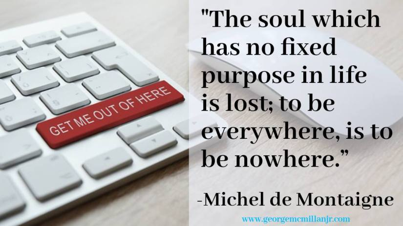 A soul which has no purpose in life is lost - Montaigne