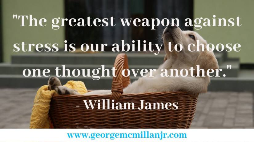 """""""The greatest weapon against stress is our ability to choose one thought over another."""" - William James quote"""