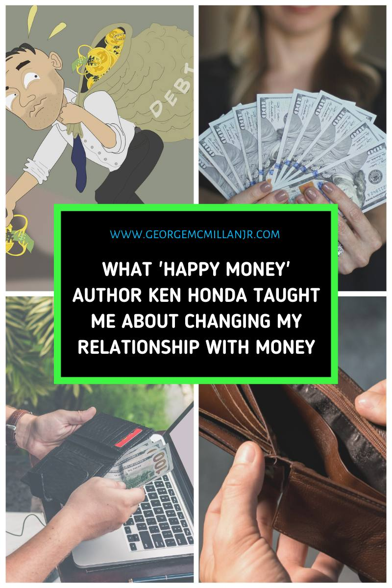 Image for blog post about changing your relationship with money from negative to positive, from scarcity mentality to an abundance mindset. Based on an Impact Theory interview with Ken Honda, author of Happy Money.