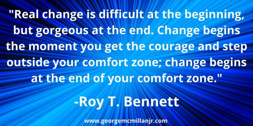 "Blue blog image with a Roy T. Bennett quote that says, ""Real change is difficult at the beginning, but gorgeous at the end. Change begins the moment you get the courage and step outside your comfort zone; change begins at the end of your comfort zone."""