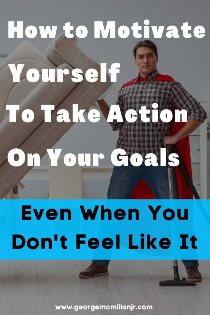 A Pinterest image of a man in a cape holding up a couch that says How to Motivate Yourself to Take Action on Your Goals Even When You Don't Feel Like It.
