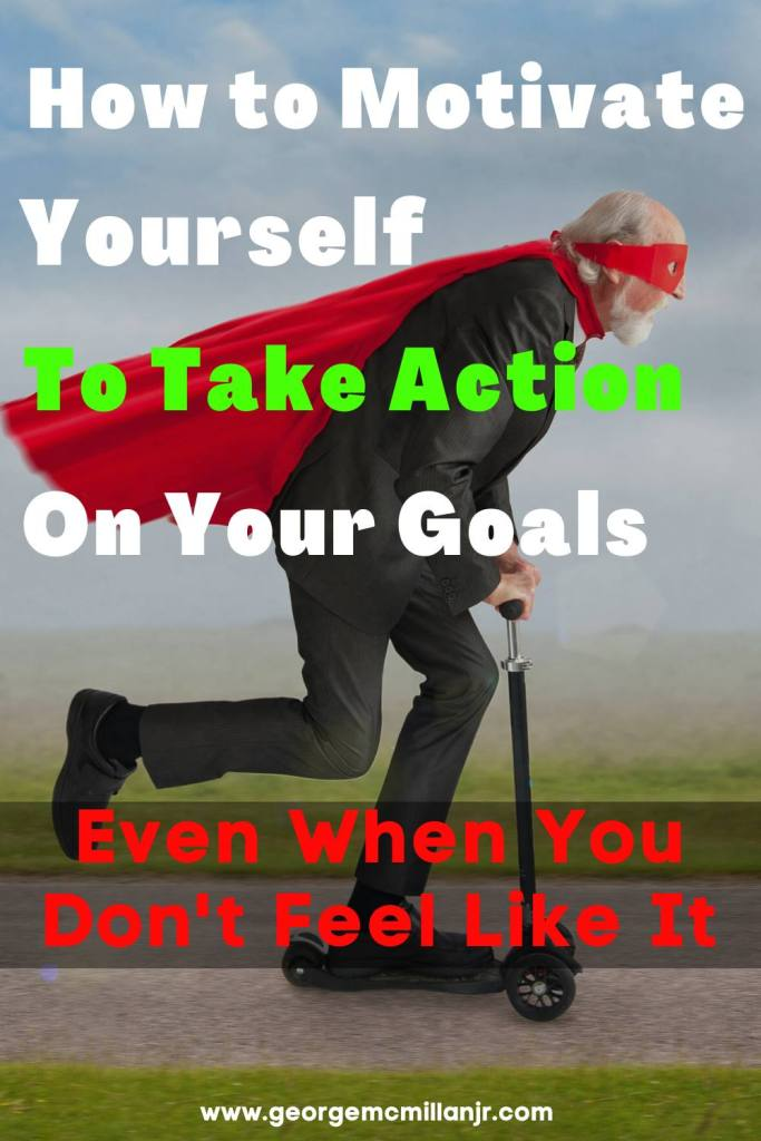A Pinterest image of an old man wearing a superhero costume and dress clothes riding a scooter that says How to Motivate Yourself to Take Action on Your Goals Even When You Don't Feel Like It.