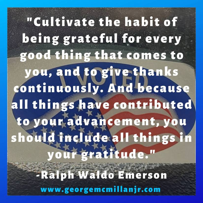 "An image of an I Voted sticker with a quote that says ""Cultivate the habit of being grateful for every good thing that comes to you, and to give thanks continuously. And because all things have contributed to your advancement, you should include all things in your gratitude."" By Ralph Waldo Emerson"