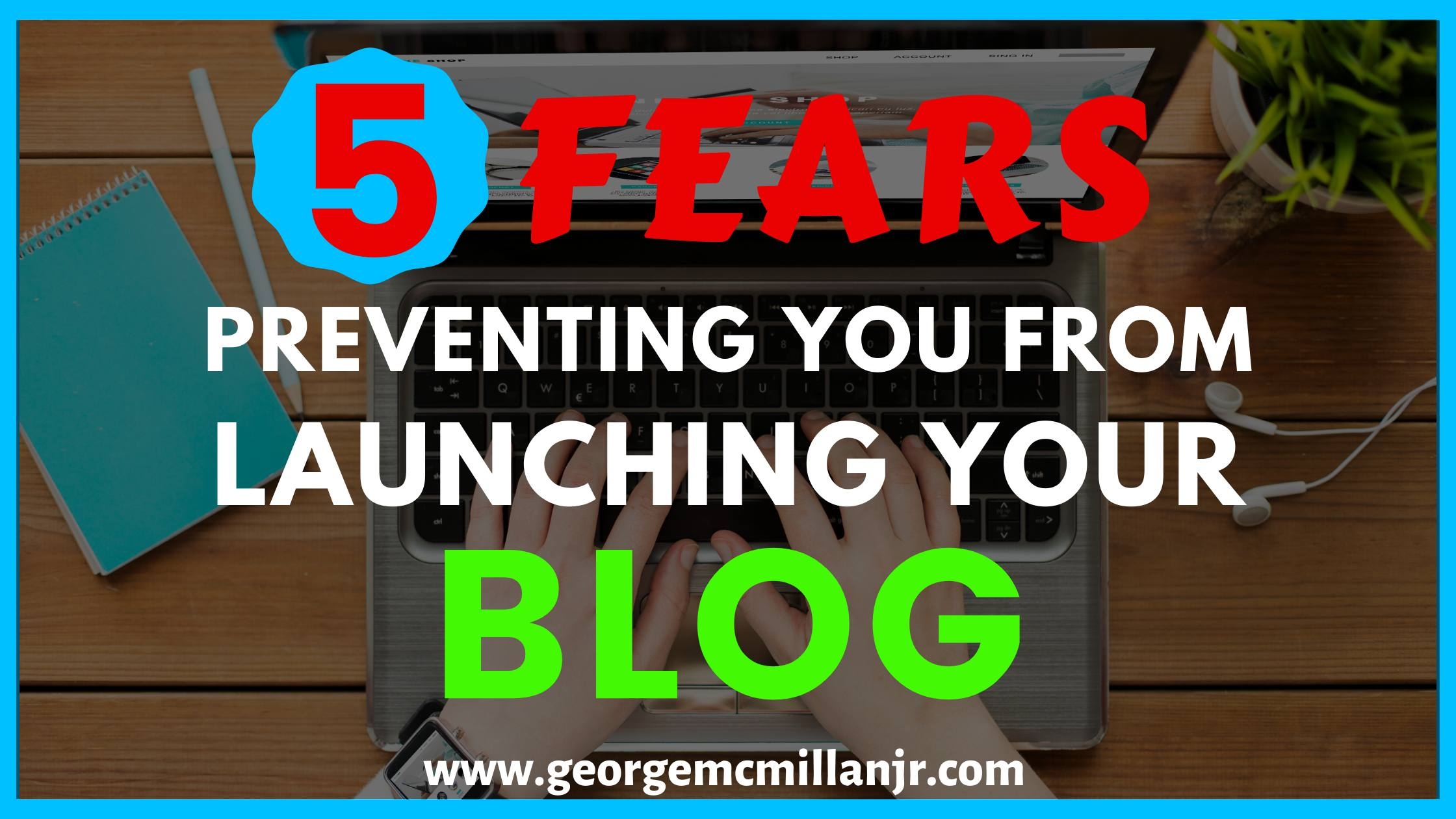 A blog post featured image of a person typing on a laptop and says 5 Fears Preventing You From Launching Your Blog.