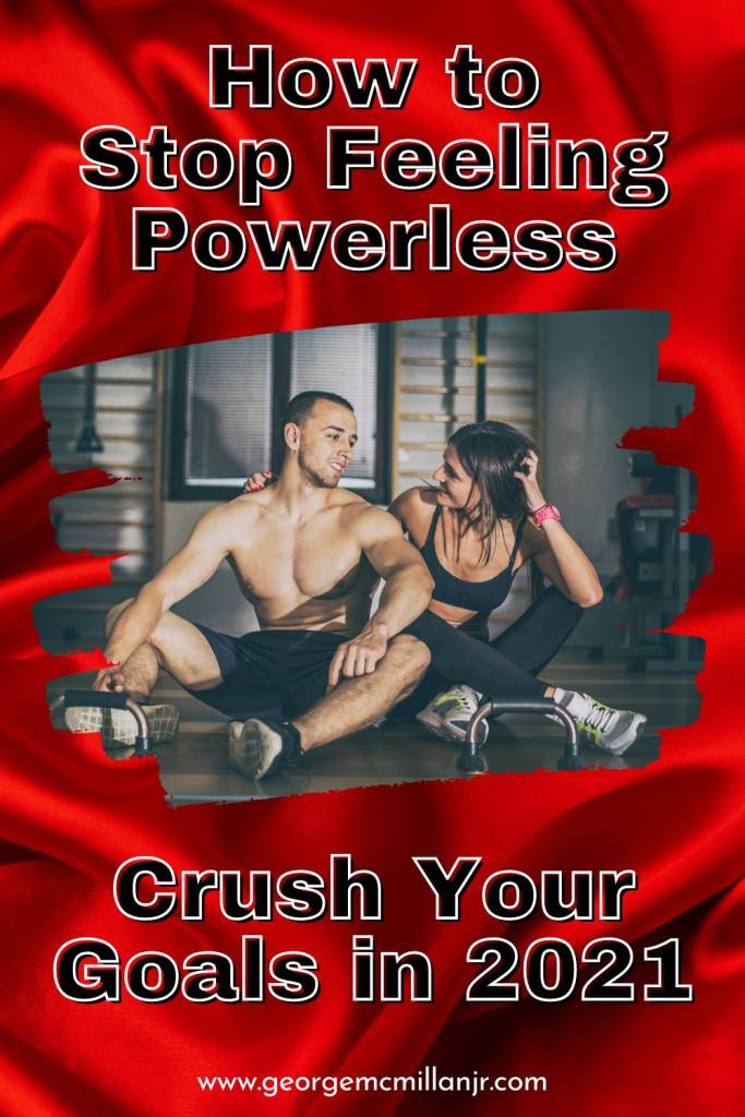 A Pinterest pin image of a man and woman looking lovingly at each other during a workout, with a title that says, How to Stop Feeling Powerless and Crush Your Goals in 2021.