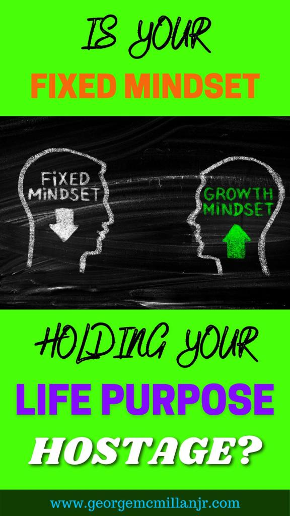 A green and black Pinterest pin image for a blog post showing fixed mindset versus growth mindset with a title that says, Is Your Fixed Mindset Holding Your Life Purpose Hostage?