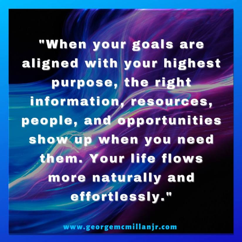 "A blue and purple instagram image with a quote by George McMillan, Jr. that says, ""When your goals are aligned with your highest purpose, the right information, resources, people, and opportunities show up when you need them. Your life flows more naturally and effortlessly."""