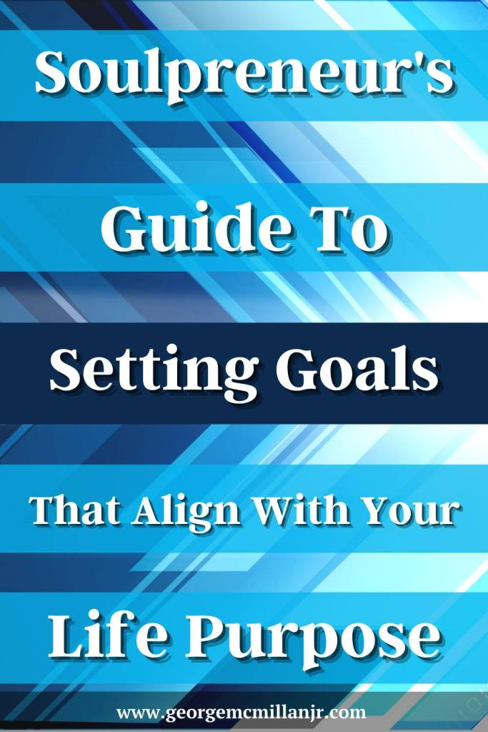 A blue Pinterest image for a personal growth blog post titled, Soulpreneur's Guide to Setting Goals that Align With Your Life Purpose.