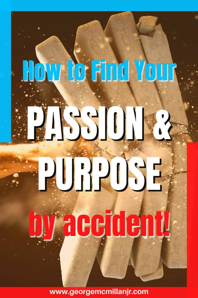 A pin of a fist punching through bricks, with a title that says, How to Find Your Passion and Purpose ... by accident!