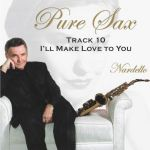 Pure Sax 10 I'll Make Love to You