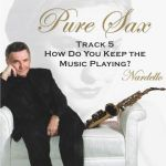 Pure Sax 5 How Do You Keep the Music Playing