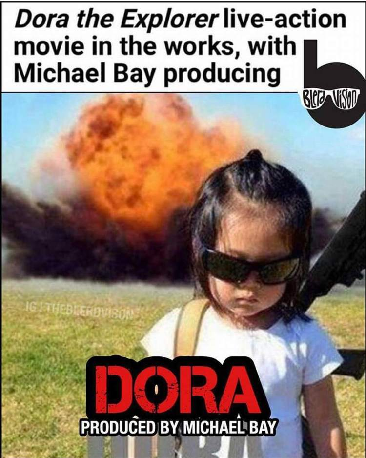It must have autocorrected to Dora the Exploder in Michael Bay's email. So he accepted the production. #bayhem #michaelbay #michaelbaythatshit #dora #doratheexplorer