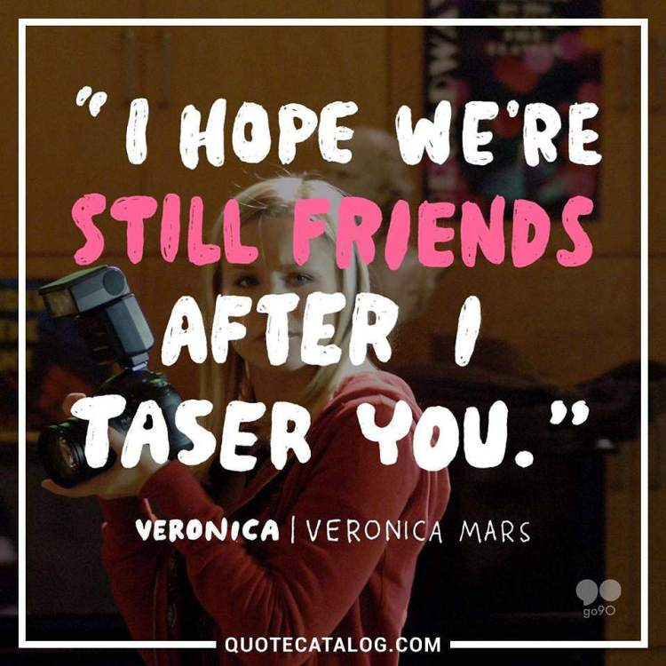 I need to rewatch Veronica Mars. I hated the convoluted ending, but it was a great trip getting there. #VeronicaMars #quote