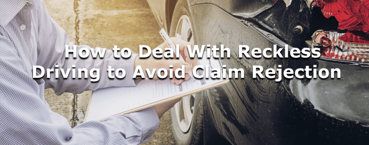 Dealing with Reckless Driving to Avoid Claim Rejection