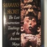 Shaman's Secret: The Lost Resurrection Teachings of the Ancient Maya Front Cover