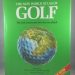 The New World Atlas of Golf The Great Courses and How They are Played