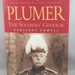Plumer:: The Soldier's General A Biography of Field-Marshall Viscount Plumer of Messines