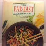 The Far East Cookbook: More Than 175 Tantalizing Recipes Form the Far East